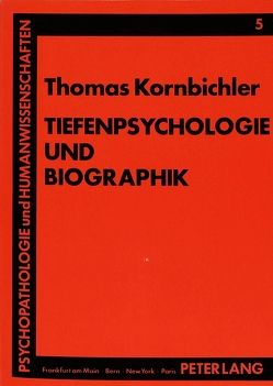 Tiefenpsychologie und Biographik von Kornbichler,  Thomas