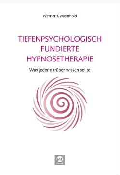 Tiefenpsychologisch fundierte Hypnosetherapie von Meinhold,  Werner J.