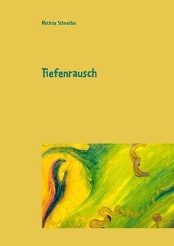 Tiefenrausch von Schneider,  Mathias
