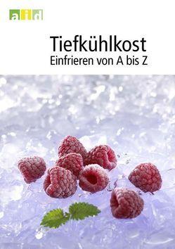 Tiefkühlkost – Einfrieren von A bis Z von Dietz,  Elisabeth