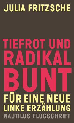 Tiefrot und radikal bunt von Fritzsche,  Julia