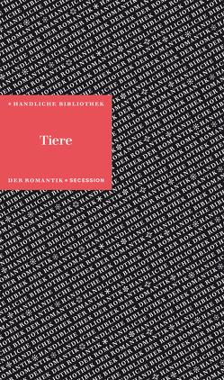 Tiere von Andersen,  Hans Christian, Bechstein,  Johann Matthäus, Borgards,  Roland, Brentano,  Clemens von, de la Motte Fouqué,  Friedrich, Grimm,  Jakob, Grimm,  Wilhelm, Hauff,  Wilhelm, Hebel,  Johann Peter, Hoffmann,  E T A, Melville,  Hermann, Nodier,  Charles, Oken,  Lorenz, Poe,  Edgar Allen, Varnhagen,  Rahel, von Arnim,  Achim, von Arnim,  Bettina, von Kleist,  Heinrich