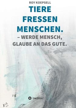 TIERE FRESSEN MENSCHEN. von Koepsell,  Roy