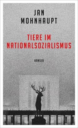 Tiere im Nationalsozialismus von Mohnhaupt,  Jan
