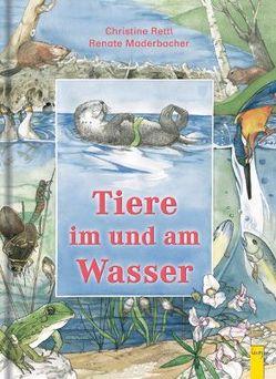 Tiere im und am Wasser von Maderbacher,  Renate, Rettl,  Christine