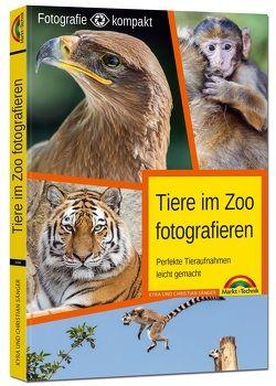 Tiere im Zoo fotografieren – Perfekte Tieraufnahmen leicht gemacht – Fotografie kompakt von Sänger,  Christian, Sänger,  Kyra