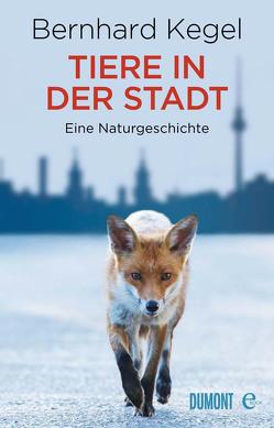 Tiere in der Stadt von Kegel,  Bernhard