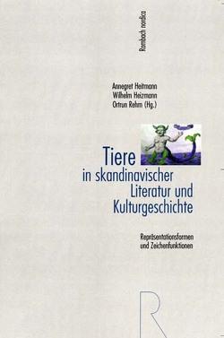 Tiere in skandinavischer Literatur und Kulturgeschichte von Heitmann,  Annegret, Heizmann,  Wilhelm, Rehm,  Ortrun