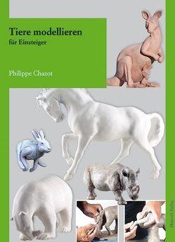 Tiere modellieren für Einsteiger von Chazot,  Philippe, Tolksdorf,  Ansgar