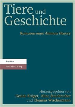 Tiere und Geschichte von Krüger,  Gesine, Steinbrecher,  Aline, Wischermann,  Clemens