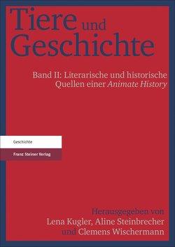 Tiere und Geschichte. Bd. 2 von Kugler,  Lena, Steinbrecher,  Aline, Wischermann,  Clemens