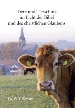 Tiere und Tierschutz im Licht der Bibel und des christlichen Glaubens von Hellmann,  Dr. Wolfgang, Hellmann,  Elke-Theda