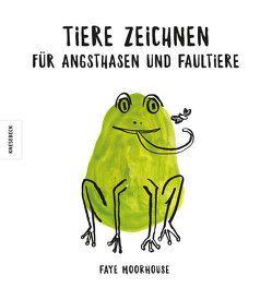 Tiere zeichnen für Angsthasen und Faultiere von Moorhouse,  Faye, Schnappinger,  Christine