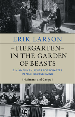 Tiergarten – In the Garden of Beasts von Larson,  Erik, Löcher-Lawrence,  Werner