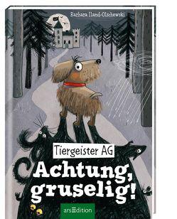 Tiergeister AG – Achtung, gruselig! von Iland-Olschewski,  Barbara, Jeschke,  Stefanie