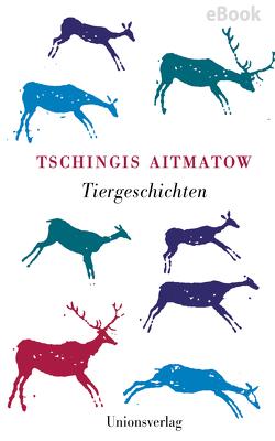 Tiergeschichten von Aitmatow,  Tschingis, Hitzer,  Friedrich, Hornung,  Leo, Kossuth,  Charlotte