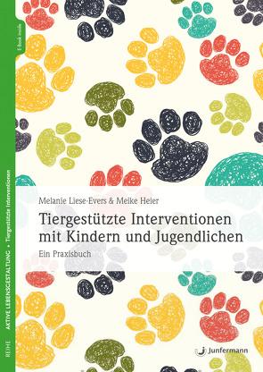 Tiergestützte Interventionen mit Kindern und Jugendlichen von Heier,  Meike, Liese-Evers,  Melanie