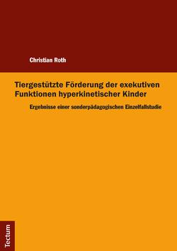 Tiergestützte Förderung der exekutiven Funktionen hyperkinetischer Kinder von Roth,  Christian