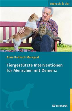 Tiergestützte Interventionen für Menschen mit Demenz von Kahlisch Markgraf,  Anne