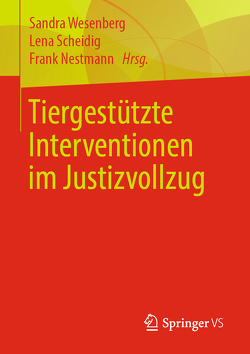Tiergestützte Interventionen im Justizvollzug von Nestmann,  Frank, Scheidig,  Lena, Wesenberg,  Sandra