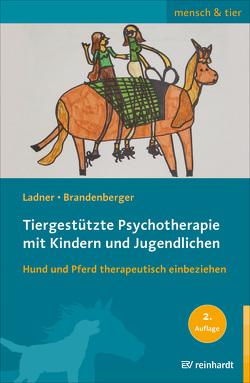 Tiergestützte Psychotherapie mit Kindern und Jugendlichen von Brandenberger,  Georgina, Ladner,  Diana