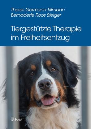 Tiergestützte Therapie im Freiheitsentzug von Germann-Tillmann,  Theres, Roos Steiger,  Bernadette