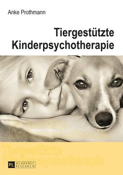 Tiergestützte Kinderpsychotherapie von Prothmann,  Anke