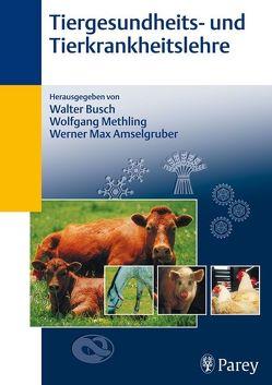 Tiergesundheitslehre- und Tierkrankheitslehre von Amselgruber,  Werner Max, Bardella,  Irene, Busch,  Walter, Drochner,  Winfried, Methling,  Wolfgang