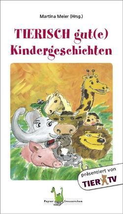 Tierisch gut(e) Kindergeschichten von Langen,  Annette, Meier,  Martina