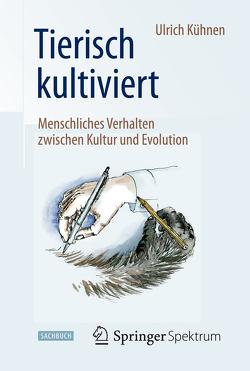 Tierisch kultiviert – Menschliches Verhalten zwischen Kultur und Evolution von Kühnen,  Ulrich, Meyer,  Stephan