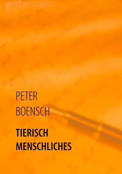 TIERISCH MENSCHLICHES von Boensch,  Peter