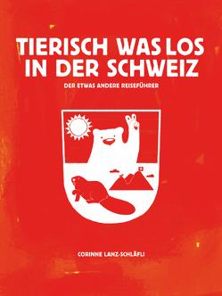 Tierisch was los in der Schweiz von Lanz-Schläfli,  Corinne