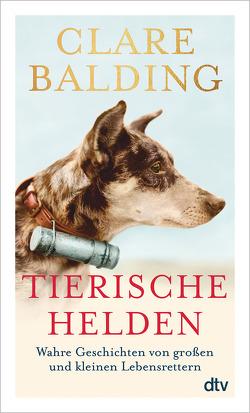 Tierische Helden von Balding,  Clare, Gravert,  Astrid