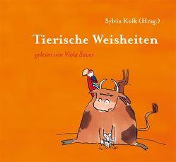 Tierische Weisheiten von Kolk,  Sylvia, Sauer,  Viola