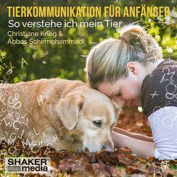 Tierkommunikation für Anfänger von Krieg,  Christiane, Schirmohammadi,  Abbas