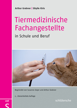 Tiermedizinische Fachangestellte in Schule und Beruf von Grabner,  Prof. Dr. Arthur, Kiris,  Sibylle