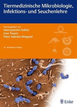 Tiermedizinische Mikrobiologie, Infektions- und Seuchenlehre von Selbitz,  Hans-Joachim, Truyen,  Uwe, Valentin-Weigand,  Peter
