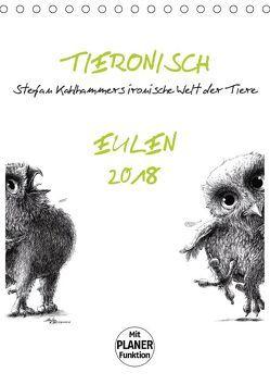 Tieronisch Eulen (Tischkalender 2018 DIN A5 hoch) von Kahlhammer,  Stefan