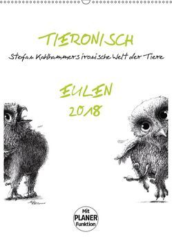Tieronisch Eulen (Wandkalender 2018 DIN A2 hoch) von Kahlhammer,  Stefan