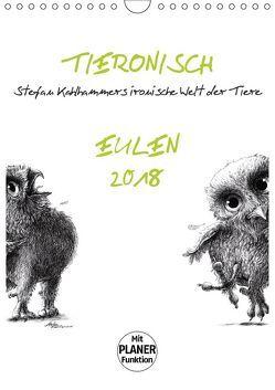 Tieronisch Eulen (Wandkalender 2018 DIN A4 hoch) von Kahlhammer,  Stefan