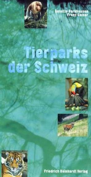 Tierparks der Schweiz von Barkhausen,  Annette, Geiser,  Franz