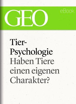 Tierpsychologie: Haben Tiere einen eigenen Charakter? (GEO eBook Single)