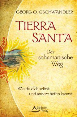 Tierra Santa – Der schamanische Weg von Gschwandler,  Georg O.