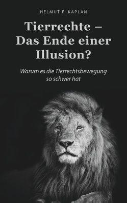 Tierrechte – Das Ende einer Illusion? von Kaplan,  Helmut F.