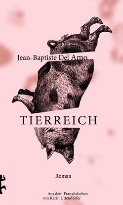 Tierreich von Del Amo,  Jean-Baptiste, Uttendörfer,  Karin