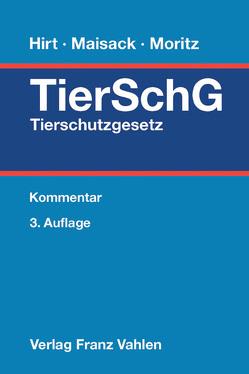 Tierschutzgesetz von Hirt,  Almuth, Maisack,  Christoph, Moritz,  Johanna