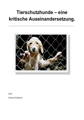 Tierschutzhunde – eine kritische Auseinandersetzung von Gutekunst,  Susanne