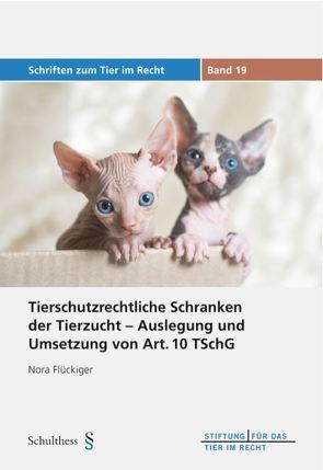 Tierschutzrechtliche Schranken der Tierzucht – Auslegung und Umsetzung von Art. 10 TSchG von Flückiger,  Nora