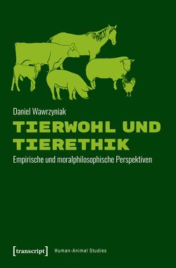 Tierwohl und Tierethik von Wawrzyniak,  Daniel