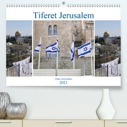 Tiferet Jerusalem – Jerusalems Glanz (Premium, hochwertiger DIN A2 Wandkalender 2021, Kunstdruck in Hochglanz) von Camadini kavod-edition.ch Switzerland,  Marena